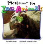 Mealtime for Zoo Animals - Caroline Arnold, Richard Hewett