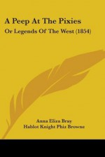 A Peep at the Pixies: Or Legends of the West (1854) - Anna Eliza Bray, Hablot Knight Browne