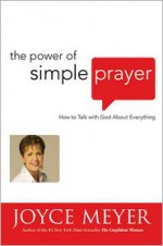 The Power of Simple Prayer: How to Talk with God about Everything - Joyce Meyer