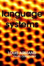 Language Systems: After Prague Structuralism - Louis Armand, Pavel Cernovsky, Arthur Bradley, Laurent Milesi, Stephen Dougherty, Roy Ascott, Niall Lucy, Christina Ljungberg, Benjamin H. Bratton
