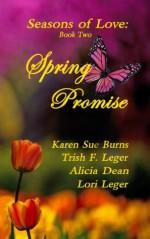 Spring Promise (Seasons of Love) - Lori Leger, Alicia Dean, Trish F. Leger, Karen Sue Burns
