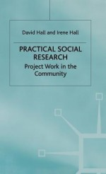 Practical Social Research: Project Work In The Community - David J. Hall, Irene M. Hall, Jo Campling