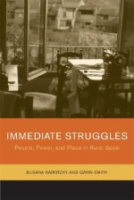 Immediate Struggles: People, Power, and Place in Rural Spain - Susana Narotzky, Gavin Smith