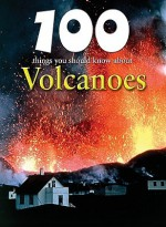 100 Things You Should Know about Volcanoes - Chris Oxlade
