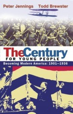 The Century for Young People: Becoming Modern America: 1901-1936 - Peter Jennings, Todd Brewster