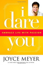I Dare You: Embrace Life with Passion - Joyce Meyer