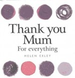 Thank You Mum For Everything (Giftbook) - Helen Exley
