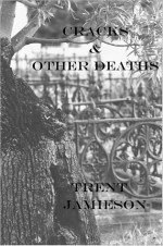 Cracks and Other Deaths - Trent Jamieson