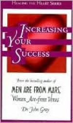 Increasing Your Success - John Gray