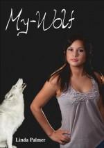 My Wolf (Wolf of My Heart, #1) - Linda Palmer