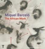 Miquel Barcelo: The African Work - Miquel Barceló, Colm Tóibín, Jonathan Brennan, Amélie Aranguren, Jose Llop