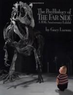 The Prehistory of The Far Side: A 10th Anniversary Exhibit - Gary Larson