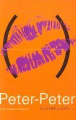 Peter-Peter (Erään rakkauden asiapaperit) - Aila Meriluoto