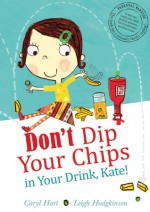 Don't Dip Your Chips in Your Drink, Kate! - Caryl Hart, Leigh Hodgkinson
