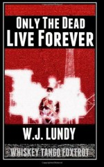 Only The Dead Live Forever - W.J. Lundy