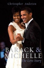 Barack and Michelle: The Love Story - Christopher Andersen