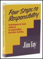 Four Steps to Responsibility: Techniques to Lead Children to Responsible Decision Making - Jim Fay