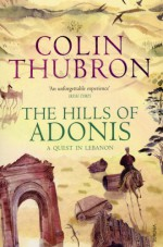 The Hills of Adonis: A Journey in Lebanon - Colin Thubron