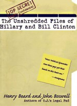 Unshredded Files of Hillary and Bill Clinton - Henry Beard, John Boswell