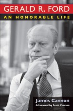 Gerald R. Ford: An Honorable Life - James Cannon