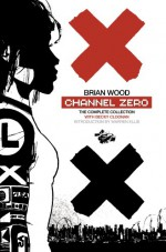 Channel Zero - Brian Wood, Becky Cloonan
