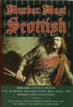 Murder Most Scottish - Robert Louis Stevenson, Ian Rankin, Walter Scott, Ed Gorman, Antonia Fraser, Hugh B. Cave, Edward D. Hoch, Doug Allyn, Stefan R. Dziemianowicz, Elizabeth Ferrars, Basil Copper, James Hogg, Guy N. Smith, Peter Turnbull, Michael Innes, Rafael Sabatini, Bill Knox, George Goo