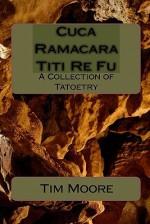 Cuca Ramacara Titi Re Fu: A Collection of Tatoetry - Tim Moore