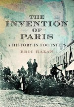 The Invention of Paris: A History Told in Footsteps - Eric Hazan, David Fernbach