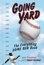 Going Yard: The Everything Home Run Book - Lew Freedman, Frank Thomas