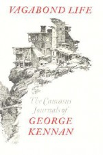 Vagabond Life: The Caucasus Journals of George Kennan - George Kennan