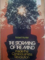 The Storming of the Mind: Inside the Consciousness Revolution - Robert Hunter