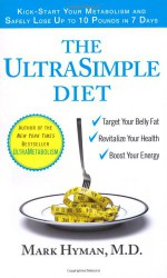 The UltraSimple Diet: Kick-Start Your Metabolism and Safely Lose Up to 10 Pounds in 7 Days - Mark Hyman