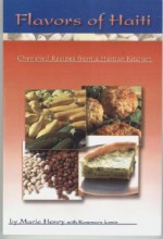 Flavors of Haiti: Cherished Recipes from a Haitian Kitchen - Marie Henry, Rosemary Iconis