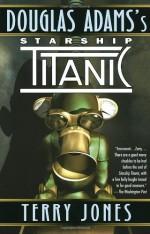 Douglas Adams's Starship Titanic - Douglas Adams, Terry Jones
