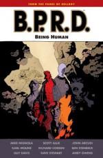 B.P.R.D.: Being Human (B.P.R.D. (Graphic Novels)) - Mike Mignola, Scott Allie Arcudi, John, Guy Davis, Karl Moline, Richard Corben, Ben Stenbeck