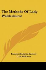 The Methods of Lady Walderhurst - Frances Hodgson Burnett