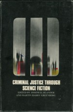 Criminal Justice Through Science Fiction - Joseph D. Olander