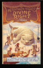 Divine Right - C.J. Cherryh, Janet E. Morris, Lynn Abbey, Mercedes Lackey, Roberta Rogow, Nancy Asire, Leslie Fish, Chris Morris, Bradley H. Sinor