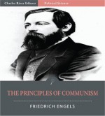 The Principles of Communism (Illustrated) - Friedrich Engels, Charles River Editors