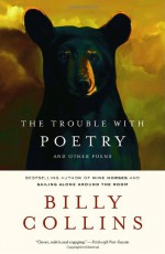 The Trouble With Poetry - And Other Poems - Billy Collins