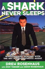 A Shark Never Sleeps: Wheeling and Dealing with the NFL's Most Ruthless Agent - Drew Rosenhaus, Don Yaeger