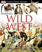 Wild West (DK Eyewitness Books) - Stuart Murray, The Smithsonian Institution
