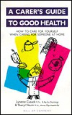A Carer's Guide to Good Health: How to Care for Yourself when Caring for Someone at Home - Lynette Cusack, Philip Harris