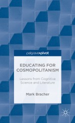 Educating for Cosmopolitanism: Lessons from Cognitive Science and Literature - Mark Bracher