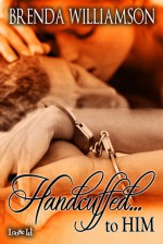 Handcuffed... To Him - Brenda Williamson