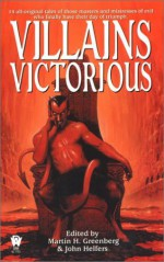 Villains Victorious - Martin H. Greenberg, Kristine Kathryn Rusch, David Bischoff, Tanya Huff, Rosemary Edghill, Peter Tremayne, Ed Gorman, Gary A. Braunbeck, Tim Waggoner, Lucy A. Snyder, Fiona Patton, Josepha Sherman, Michelle Sagara West, Peter Crowther, Russell Davis, Pauline E. Dungate,
