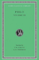 Philo: Volume III, On the Unchangeableness of God, on Husbandry, Concerning Noah's Work As a Planter, on Drunkenness, on Sobriety (Loeb Classical Library No. 247) - Philo of Alexandria, G.H. Whitaker, F.H. Colson
