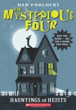 The Mysterious Four #1: Hauntings and Heists - Dan Poblocki