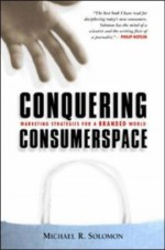 Conquering Consumerspace: Marketing Strategies For A Branded World - Michael R. Solomon