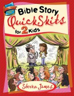 Bible Story QuickSkits for 2 Kids - Steven James